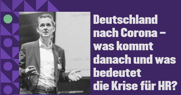 Deutschland nach Corona – was kommt danach und was bedeutet die Krise für HR?